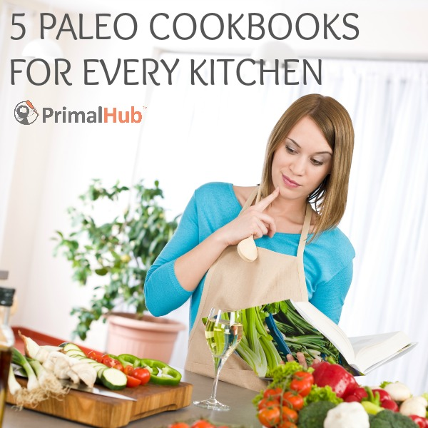 5 Paleo Cookbooks for Every Kitchen - Primalhub.com #paleo #primal #cookbooks #recipes #healthy #realfood